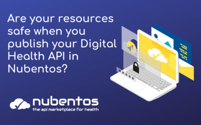 Are your resources safe when you publish your Digital Health API in Nubentos?