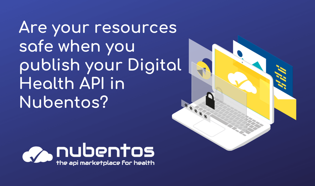 are your resources safe when you publish your digital health api in nubentos